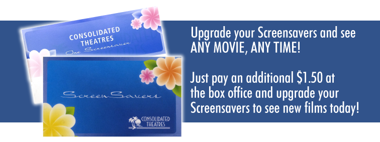 Upgrade your screensavers and see any movie, any time! Just pay an additional $1.50 at the box office and upgrade your SCREENSAVERS to see new films today!